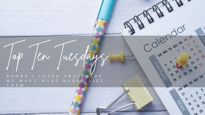 Top Ten Tuesday – Books I Loved that Made Me Want More Books Like Them